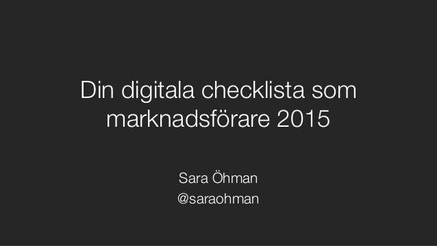 Din digitala checklista som marknadsförare 2015  Sara Öhman @saraohman