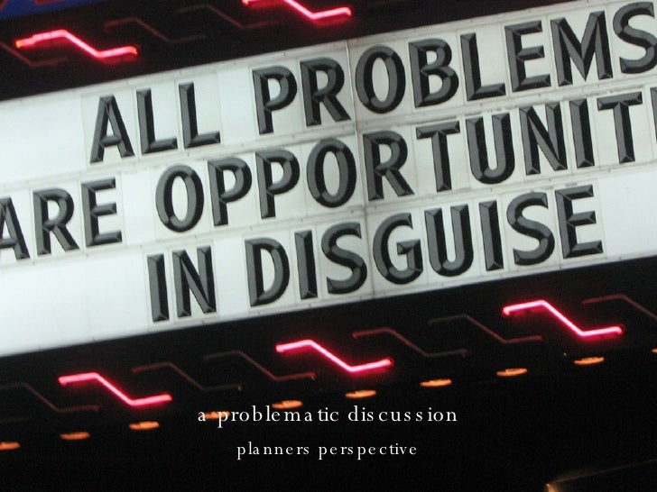 a problematic discussion <ul><li>planners perspective </li></ul>