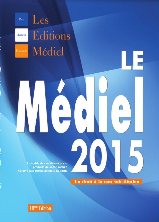 Le Guide des médicaments et produits de santé casher. Réservé aux professionnels de santé L E M É D I E L 2 0 1 5 18ème Ed...
