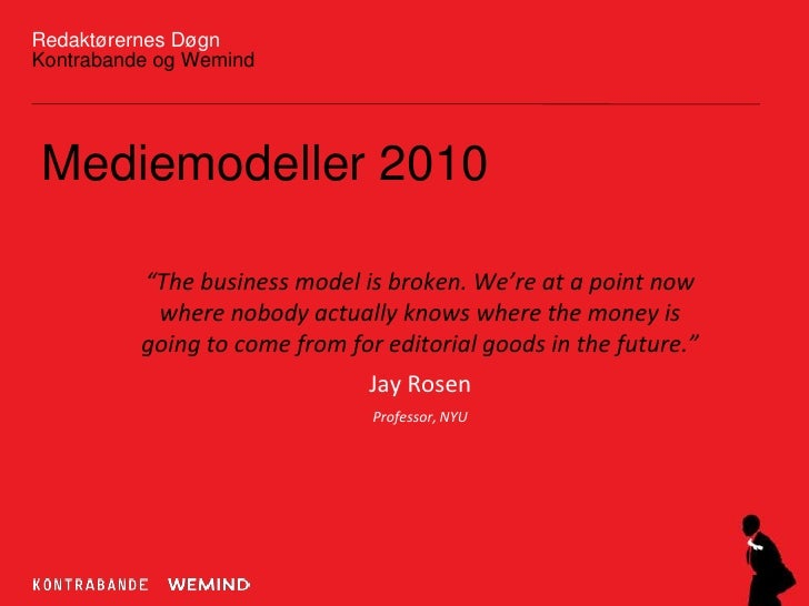 "Redaktørernes DøgnKontrabande og Wemind<br />Mediemodeller 2010<br />""The business model is broken. We're at a point now w..."