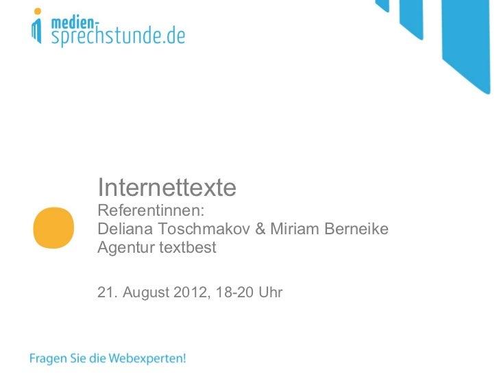 InternettexteReferentinnen:Deliana Toschmakov & Miriam BerneikeAgentur textbest21. August 2012, 18-20 Uhr