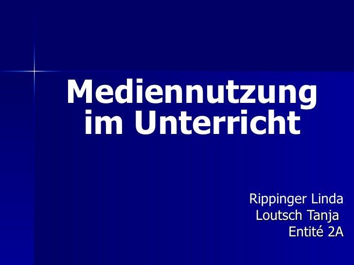 Mediennutzung im Unterricht Rippinger Linda Loutsch Tanja  Entité 2A