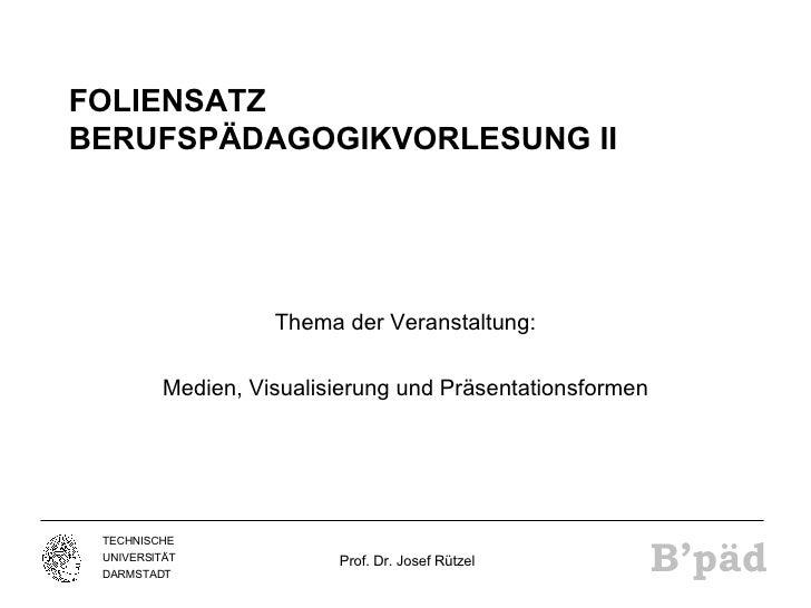 FOLIENSATZ BERUFSPÄDAGOGIKVORLESUNG II Thema der Veranstaltung: Medien, Visualisierung und Präsentationsformen