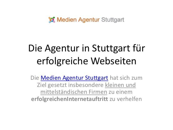 Die Agentur in Stuttgart für  erfolgreiche WebseitenDie Medien Agentur Stuttgart hat sich zum  Ziel gesetzt insbesondere k...