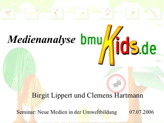 Medienanalyse       Birgit Lippert und Clemens Hartmann Seminar: Neue Medien in der Umweltbildung   07.07.2006