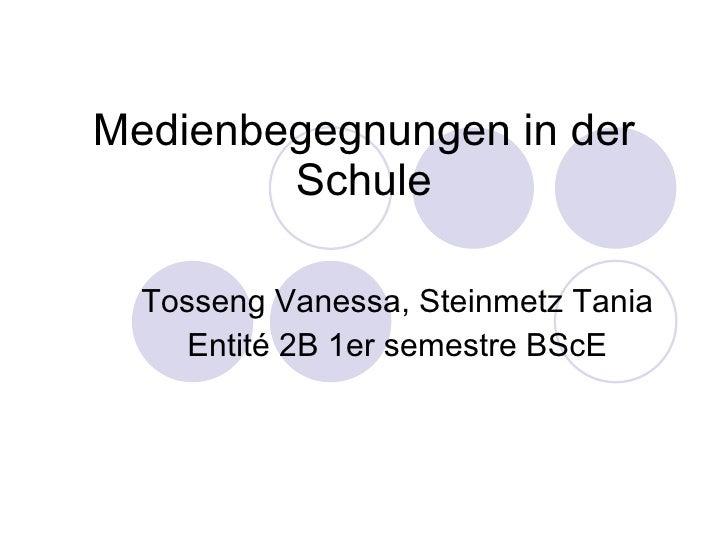 Medienbegegnungen in der Schule   Tosseng Vanessa, Steinmetz Tania Entité 2B 1er semestre BScE