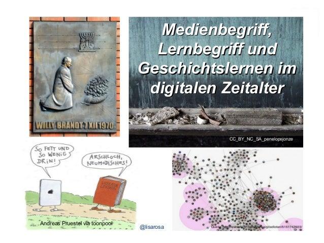 Medienbegriff,Medienbegriff, Lernbegriff undLernbegriff und Geschichtslernen imGeschichtslernen im digitalen Zeitalterdigi...