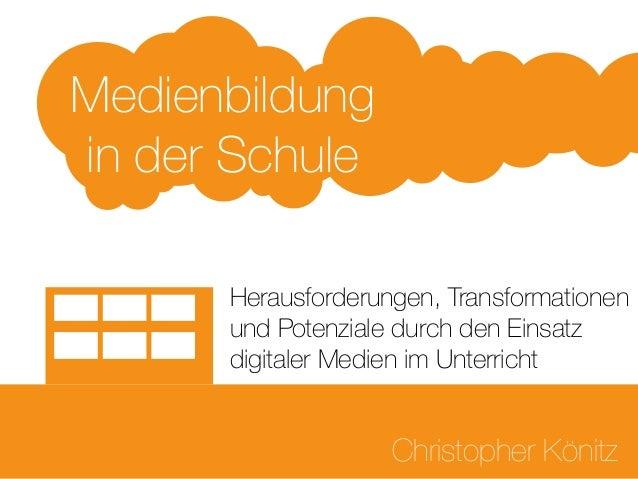 Herausforderungen, Transformationen und Potenziale durch den Einsatz digitaler Medien im Unterricht Medienbildung in der S...