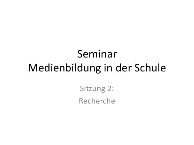 SeminarMedienbildung in der SchuleSitzung 2:Recherche