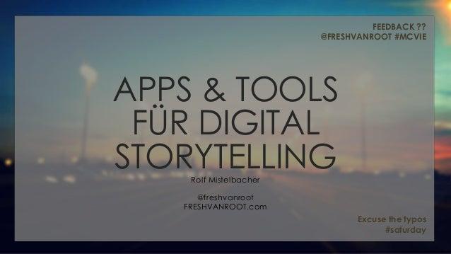 APPS & TOOLS  FÜR DIGITAL  STORYTELLING  Rolf Mistelbacher  @freshvanroot  FRESHVANROOT.com  FEEDBACK ??  @FRESHVANROOT #M...