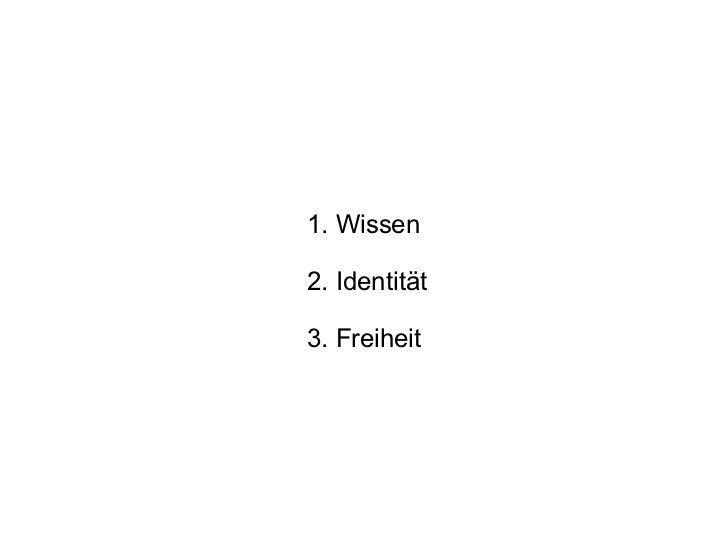 <ul>1. Wissen  2. Identität 3. Freiheit </ul>