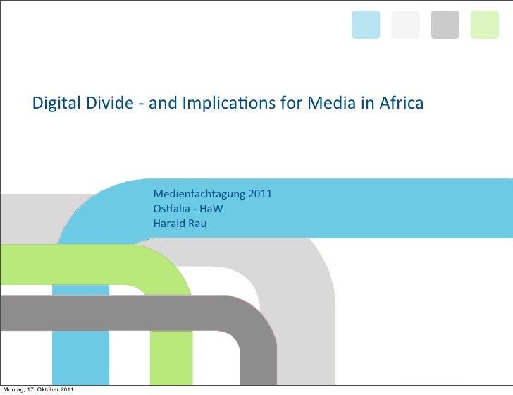 Digital Divide -‐ and Implica1ons for Media in Africa                                 Medienfachtagung ...