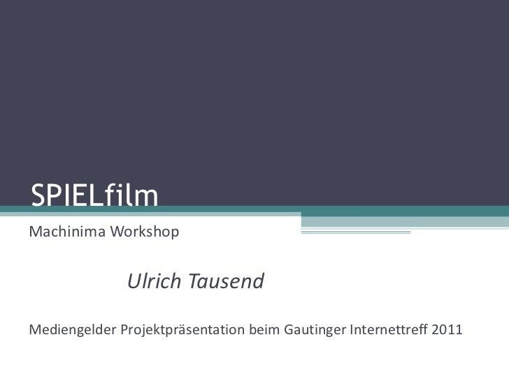 SPIELfilm Machinima Workshop Ulrich Tausend Mediengelder Projektpräsentation beim Gautinger Internettreff 2011