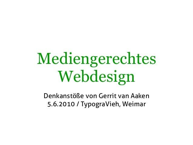 Mediengerechtes Webdesign Denkanstöße von Gerrit van Aaken 5.6.2010 / TypograVieh, Weimar