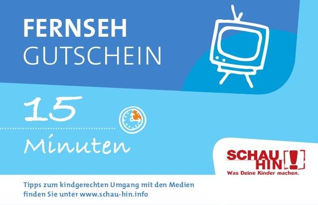 Minuten15FernsehGutscheinTipps zum kindgerechten Umgang mit den Medienfinden Sie unter www.schau-hin.info