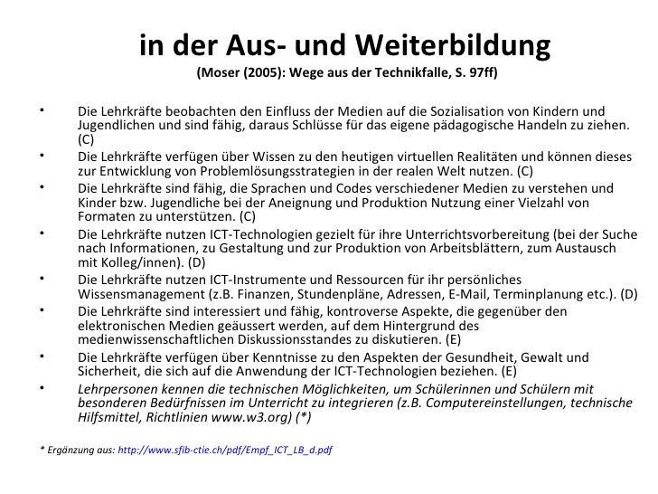 in der Aus- und Weiterbildung   (Moser (2005): Wege aus der Technikfalle, S. 97ff) <ul><ul><li>Die Lehrkräfte beobachten d...