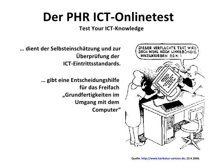 Der PHR ICT-Onlinetest  Test Your ICT-Knowledge <ul><li>…  dient der Selbsteinschätzung und zur Überprüfung der  ICT-Eintr...
