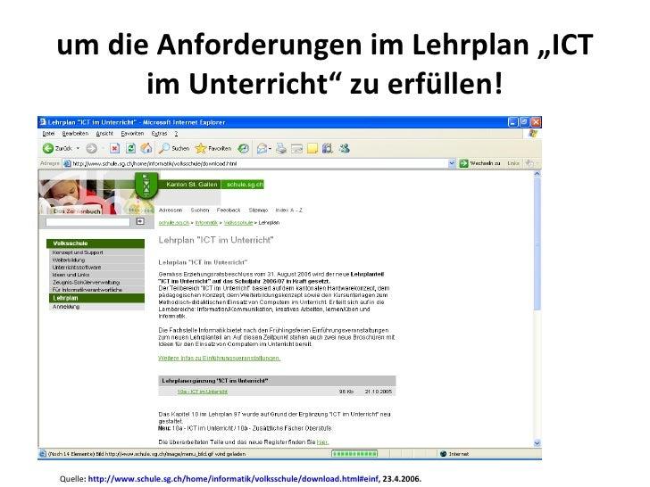 """um die Anforderungen im Lehrplan """"ICT im Unterricht"""" zu erfüllen! Quelle :  http://www.schule.sg.ch/home/informatik/volkss..."""