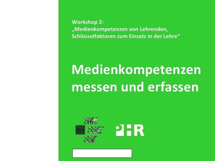 """Medienkompetenzen messen und erfassen Workshop 2: """" Medienkompetenzen von Lehrenden, Schlüsselfaktoren zum Einsatz in der ..."""