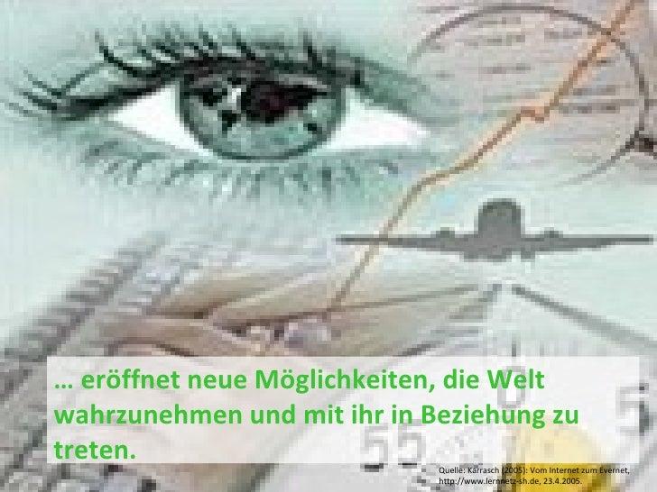 …  eröffnet neue Möglichkeiten, die Welt wahrzunehmen und mit ihr in Beziehung zu treten. Quelle: Karrasch (2005): Vom Int...