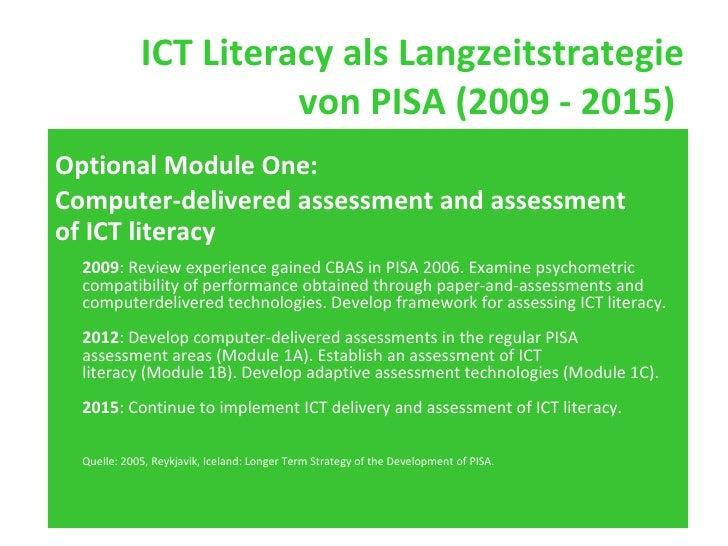 ICT Literacy als Langzeitstrategie von PISA (2009 - 2015)  <ul><li>Optional Module One: </li></ul><ul><li>Computer-deliver...