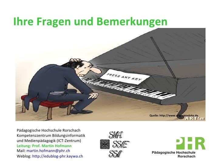 Ihre Fragen und Bemerkungen Pädagogische Hochschule Rorschach Kompetenzzentrum Bildungsinformatik  und Medienpädagogik (IC...