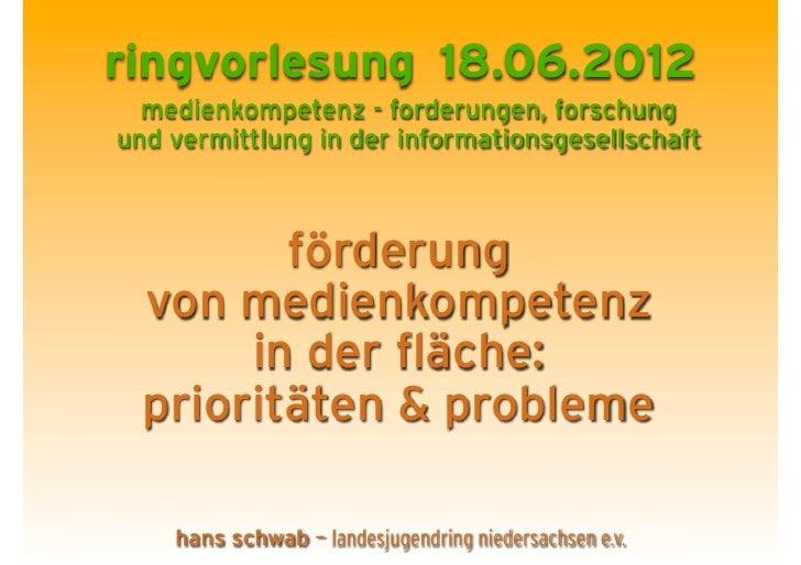 ringvorlesung 18.06.2012  medienkompetenz - forderungen, forschungund vermittlung in der informationsgesellschaft         ...