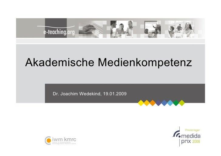 Akademische Medienkompetenz      Dr. Joachim Wedekind, 19.01.2009