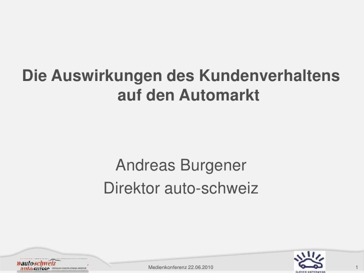 Die Auswirkungen des Kundenverhaltens auf den Automarkt<br />Andreas Burgener <br />Direktor auto-schweiz<br />Medienkonfe...
