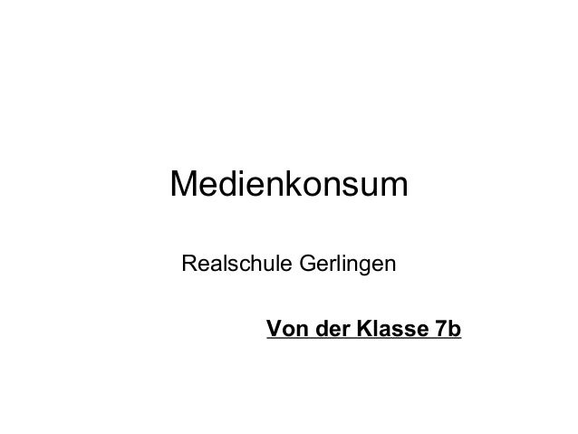 MedienkonsumRealschule Gerlingen       Von der Klasse 7b
