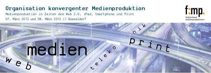 Organisation konvergenter MedienproduktionMedienproduktion in Zeiten des Web 2.0, iPad, Smartphone und Print07. März 2012 ...