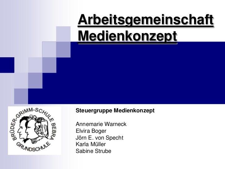 ArbeitsgemeinschaftMedienkonzept<br />Steuergruppe Medienkonzept <br />Annemarie Warneck<br />Elvira Boger<br />Jörn E. vo...