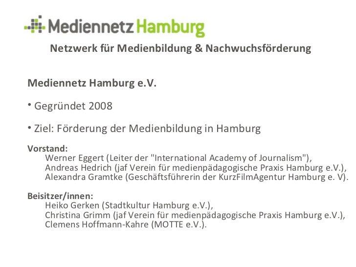 Netzwerk für Medienbildung & NachwuchsförderungMediennetz Hamburg e.V.• Gegründet 2008• Ziel: Förderung der Medienbildung ...