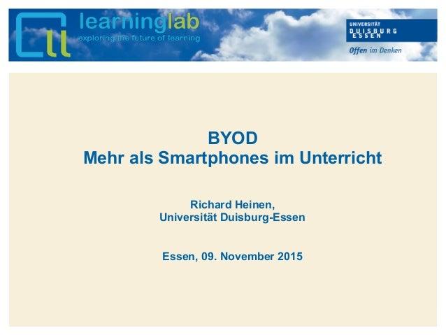 Hier kann Ihr Text stehen BYOD Mehr als Smartphones im Unterricht Richard Heinen, Universität Duisburg-Essen Essen, 09. No...