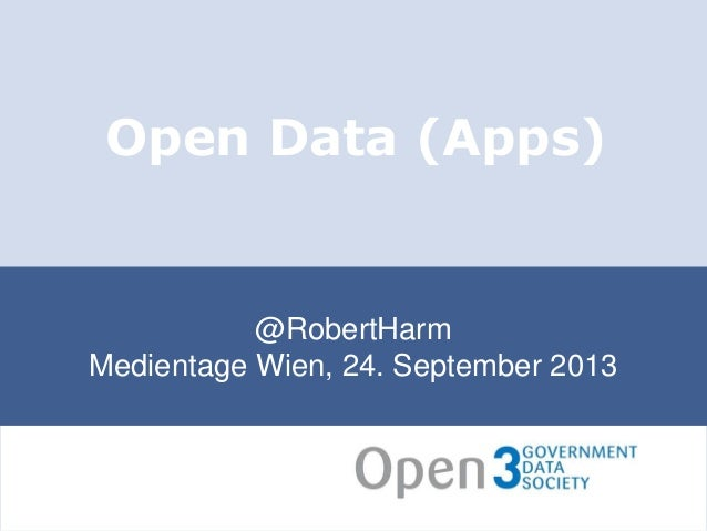 @RobertHarm Medientage Wien, 24. September 2013 Open Data (Apps)
