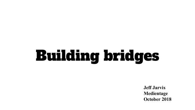 Building bridges Jeff Jarvis Medientage October 2018