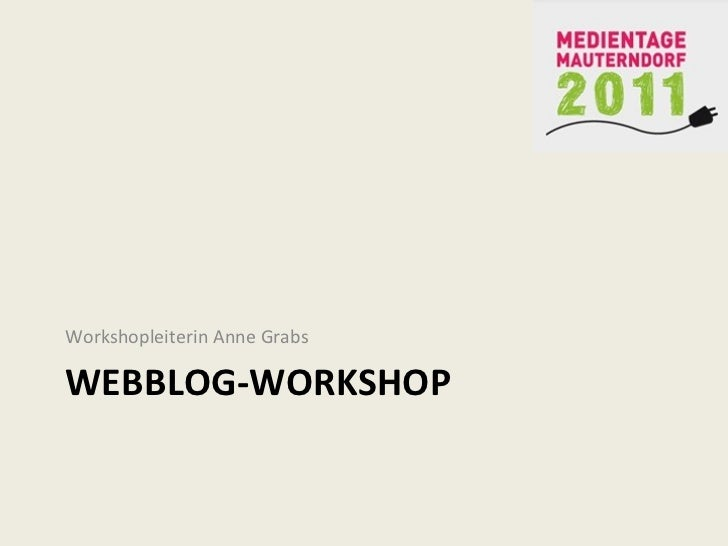 WEBBLOG-WORKSHOP <ul><li>Workshopleiterin Anne Grabs </li></ul>
