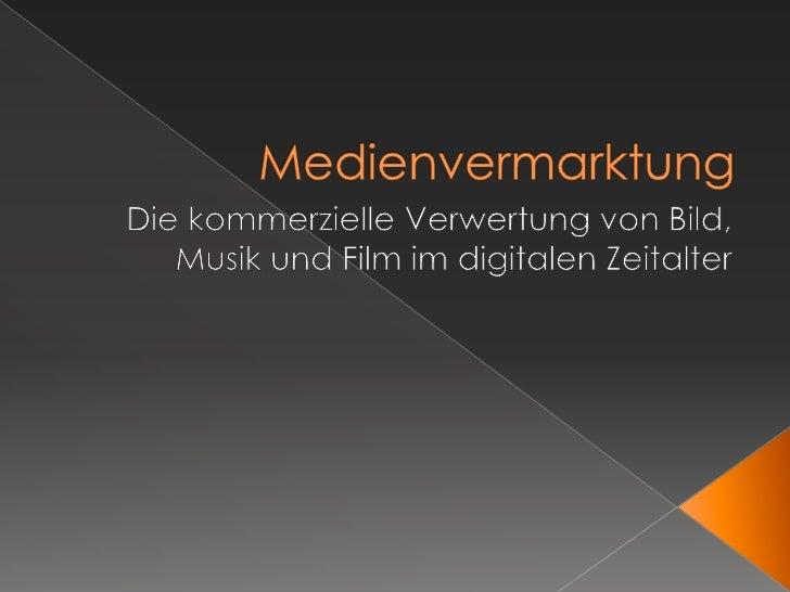 Medienvermarktung<br />Die kommerzielle Verwertung von Bild, Musik und Film im digitalen Zeitalter<br />
