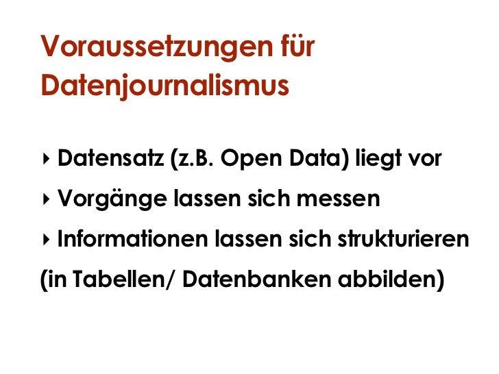 Voraussetzungen fürDatenjournalismus‣ Datensatz (z.B. Open Data) liegt vor‣ Vorgänge lassen sich messen‣ Informationen las...