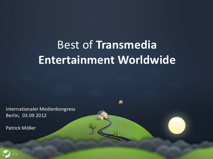 Best of Transmedia                 Entertainment WorldwideInternationaler MedienkongressBerlin, 03.09.2012Patrick Möller