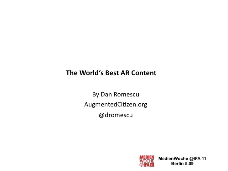 TheWorld'sBestARContent       ByDanRomescu     AugmentedCi4zen.org         @dromescu                              Me...
