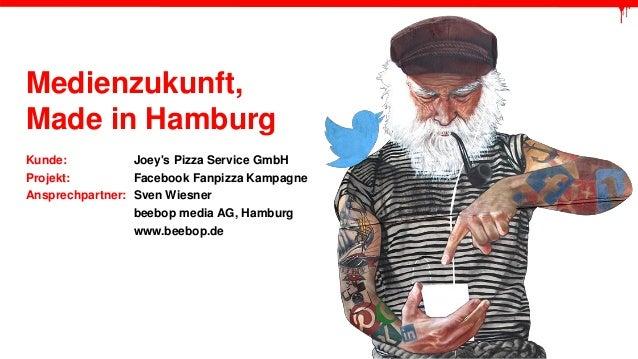 Medienzukunft, Made in Hamburg  Kunde: Joey'sPizza Service GmbHProjekt: Facebook FanpizzaKampagne  Ansprechpartner: Sven W...