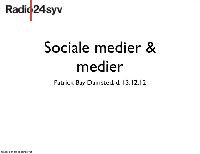 Sociale medier &                                   medier                               Patrick Bay Damsted, d. 13.12.12ti...