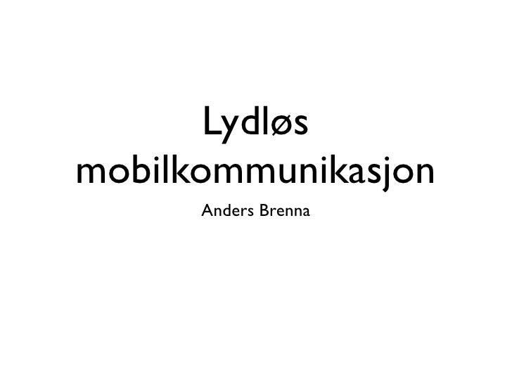Lydløs mobilkommunikasjon       Anders Brenna