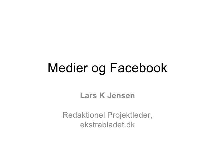 Medier og Facebook Lars K Jensen Redaktionel Projektleder, ekstrabladet.dk