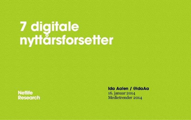 7 digitale nyttårsforsetter  Ida Aalen / @idaAa 16. januar 2014 Medietrender 2014