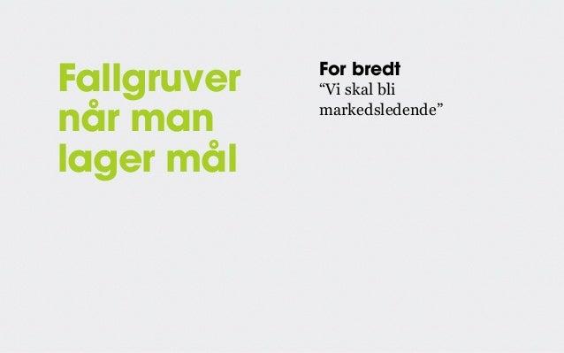 """Fallgruver når man lager mål  For bredt """"Vi skal bli markedsledende""""  For vagt """"Vi skal styrke merkevaren vår"""""""