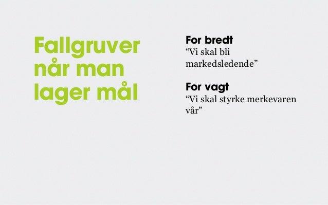 """Fallgruver når man lager mål  For bredt """"Vi skal bli markedsledende""""  For vagt """"Vi skal styrke merkevaren vår""""  ...egentli..."""