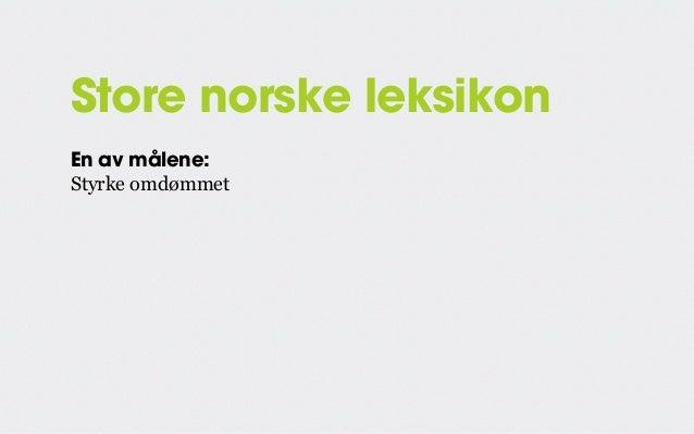 Store norske leksikon En av målene: Styrke omdømmet Delmål: Flere bruker Store norske leksikon som kilde
