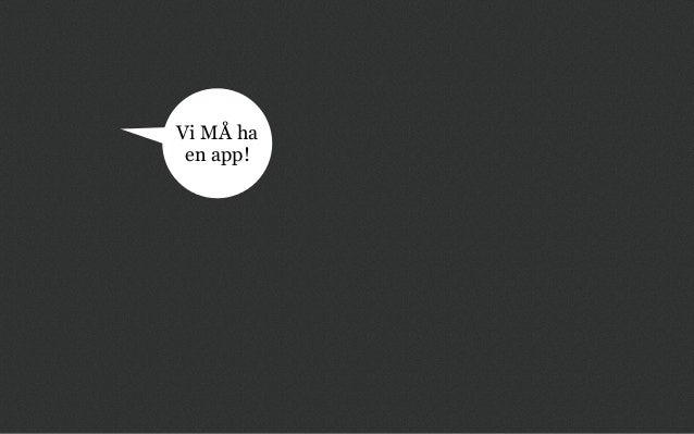 Vi MÅ ha en app!